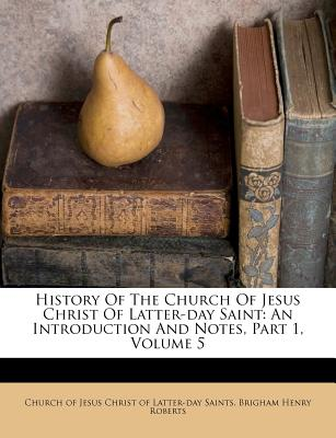 Nabu Press History of the Church of Jesus Christ of Latter-Day Saint: An Introduction and Notes, Part 1, Volume 5 by Church of Jesus Christ at Sears.com