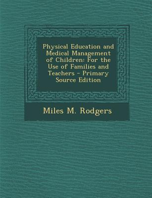 Nabu Press Physical Education and Medical Management of Children: For the Use of Families and Teachers (Primary Source Edition) by Rodgers, at Sears.com
