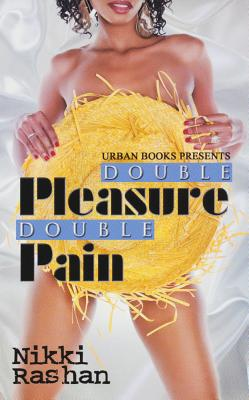 Double Pleasure, Double Pain By Rashan, Nikki